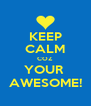 KEEP CALM COZ YOUR  AWESOME! - Personalised Poster A4 size