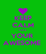 KEEP CALM COZ  YOUR  AWESOME  - Personalised Poster A4 size