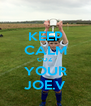 KEEP CALM COZ YOUR JOE.V - Personalised Poster A4 size