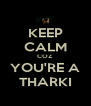 KEEP CALM COZ  YOU'RE A THARKI - Personalised Poster A4 size