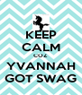 KEEP CALM COZ YVANNAH GOT SWAG - Personalised Poster A4 size