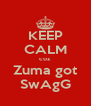 KEEP CALM coz Zuma got SwAgG - Personalised Poster A4 size