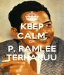 KEEP CALM, CP! P. RAMLEE TERHARUU - Personalised Poster A4 size