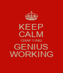 KEEP CALM CRAFTING GENIUS WORKING - Personalised Poster A4 size