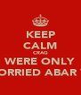 KEEP CALM CRAG WERE ONLY WORRIED ABAR YE - Personalised Poster A4 size