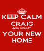 KEEP CALM CRAIG AND ENJOY YOUR NEW HOME - Personalised Poster A4 size
