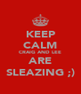 KEEP CALM CRAIG AND LEE ARE SLEAZING ;) - Personalised Poster A4 size