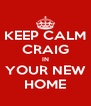 KEEP CALM CRAIG IN YOUR NEW HOME - Personalised Poster A4 size