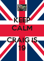 KEEP CALM  CRAIG IS 19 - Personalised Poster A4 size