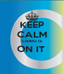 KEEP CALM CRAIG IS ON IT   - Personalised Poster A4 size