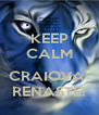 KEEP CALM  CRAIOVA  RENASTE! - Personalised Poster A4 size