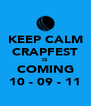 KEEP CALM CRAPFEST IS COMING 10 - 09 - 11 - Personalised Poster A4 size