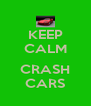 KEEP CALM  CRASH CARS - Personalised Poster A4 size