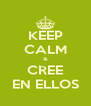 KEEP CALM & CREE EN ELLOS - Personalised Poster A4 size