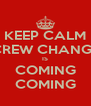 KEEP CALM CREW CHANGE IS COMING COMING - Personalised Poster A4 size