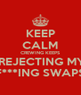 KEEP CALM CREWING KEEPS  REJECTING MY F***ING SWAPS - Personalised Poster A4 size