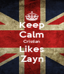 Keep Calm Cristian Likes Zayn - Personalised Poster A4 size