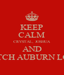 KEEP CALM CRYSTAL, JOSHUA AND WATCH AUBURN LOSE! - Personalised Poster A4 size