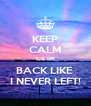 KEEP CALM CS IM BACK LIKE  I NEVER LEFT! - Personalised Poster A4 size