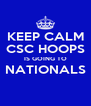 KEEP CALM CSC HOOPS IS GOING TO NATIONALS  - Personalised Poster A4 size