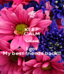KEEP CALM Cuase I got My best friends back!!! - Personalised Poster A4 size