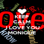KEEP CALM CUASE  I LOVE YOU MONIQUE - Personalised Poster A4 size