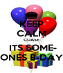 KEEP CALM CUASE  ITS SOME- ONES B-DAY - Personalised Poster A4 size