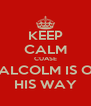 KEEP CALM CUASE MALCOLM IS ON HIS WAY - Personalised Poster A4 size