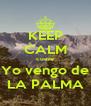 KEEP CALM cuase Yo vengo de LA PALMA - Personalised Poster A4 size