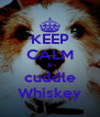 KEEP CALM & cuddle Whiskey - Personalised Poster A4 size