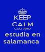 KEEP CALM CULI AND estudia en salamanca  - Personalised Poster A4 size