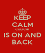 KEEP CALM CULICHI IS ON AND BACK - Personalised Poster A4 size