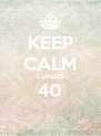 KEEP CALM cumplo 40  - Personalised Poster A4 size