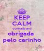 KEEP CALM cunhada and obrigada  pelo carinho - Personalised Poster A4 size