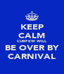 KEEP CALM CURFEW WILL BE OVER BY CARNIVAL - Personalised Poster A4 size