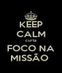 KEEP CALM curta FOCO NA MISSÃO  - Personalised Poster A4 size