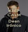 KEEP CALM Curtam Dean Irônico - Personalised Poster A4 size