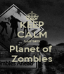 KEEP CALM Curtam Planet of  Zombies - Personalised Poster A4 size