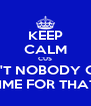 KEEP CALM CUS AIN'T NOBODY GOT TIME FOR THAT! - Personalised Poster A4 size