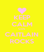 KEEP CALM CUS CAITLAIN ROCKS - Personalised Poster A4 size