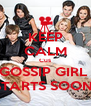 KEEP CALM Cus GOSSIP GIRL  STARTS SOON! - Personalised Poster A4 size