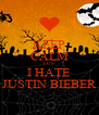 KEEP CALM CUS I HATE JUSTIN BIEBER - Personalised Poster A4 size
