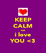 KEEP CALM cus i love YOU <3 - Personalised Poster A4 size