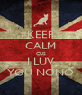KEEP CALM CUS I LUV YOU NONO - Personalised Poster A4 size