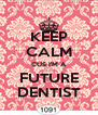 KEEP CALM CUS I'M A FUTURE DENTIST - Personalised Poster A4 size