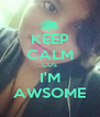 KEEP CALM CUS I'M AWSOME - Personalised Poster A4 size