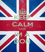 KEEP CALM CUS IM A DON - Personalised Poster A4 size