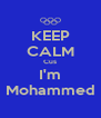 KEEP CALM Cus I'm Mohammed - Personalised Poster A4 size