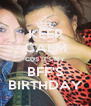 KEEP CALM CUS IT'S MY BFF'S BIRTHDAY - Personalised Poster A4 size