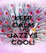 KEEP CALM CUS JAZZYS COOL! - Personalised Poster A4 size